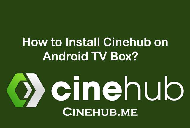 Install Cinehub on Android TV Box